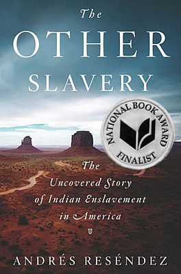 book cover for National Book Award finalist The Other Slavery by UC Davis historian Andres Resendez