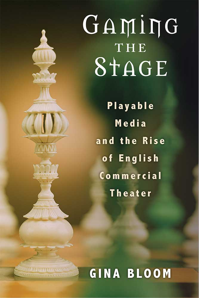 Gaming the Stage book by Gina Bloom
