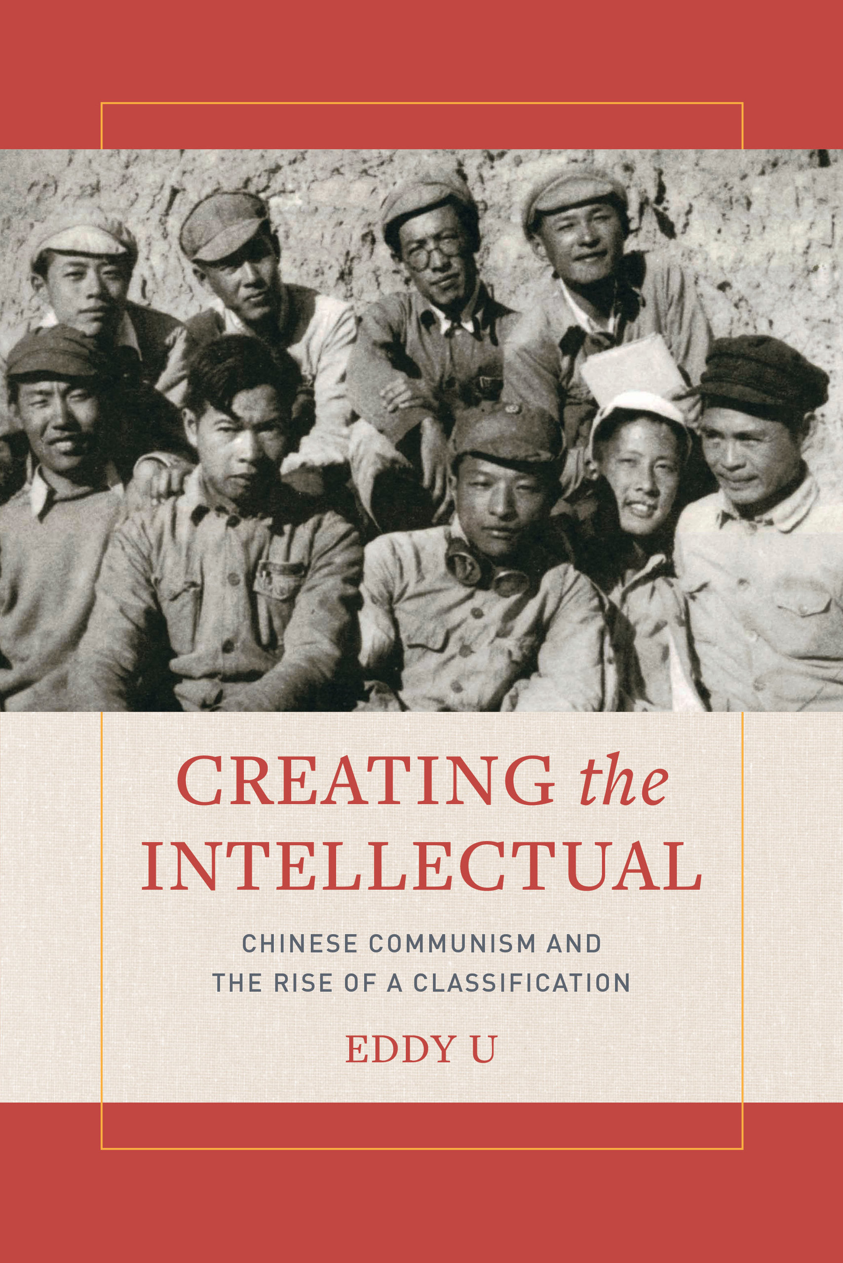 Cover of book with title Creating the Intellectual and image of nine men in China