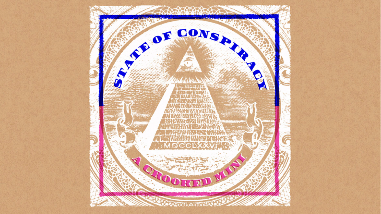 Illustration: The dollar bill's eye and pyramid and the words State of Conspiracy, a Crooked Mini